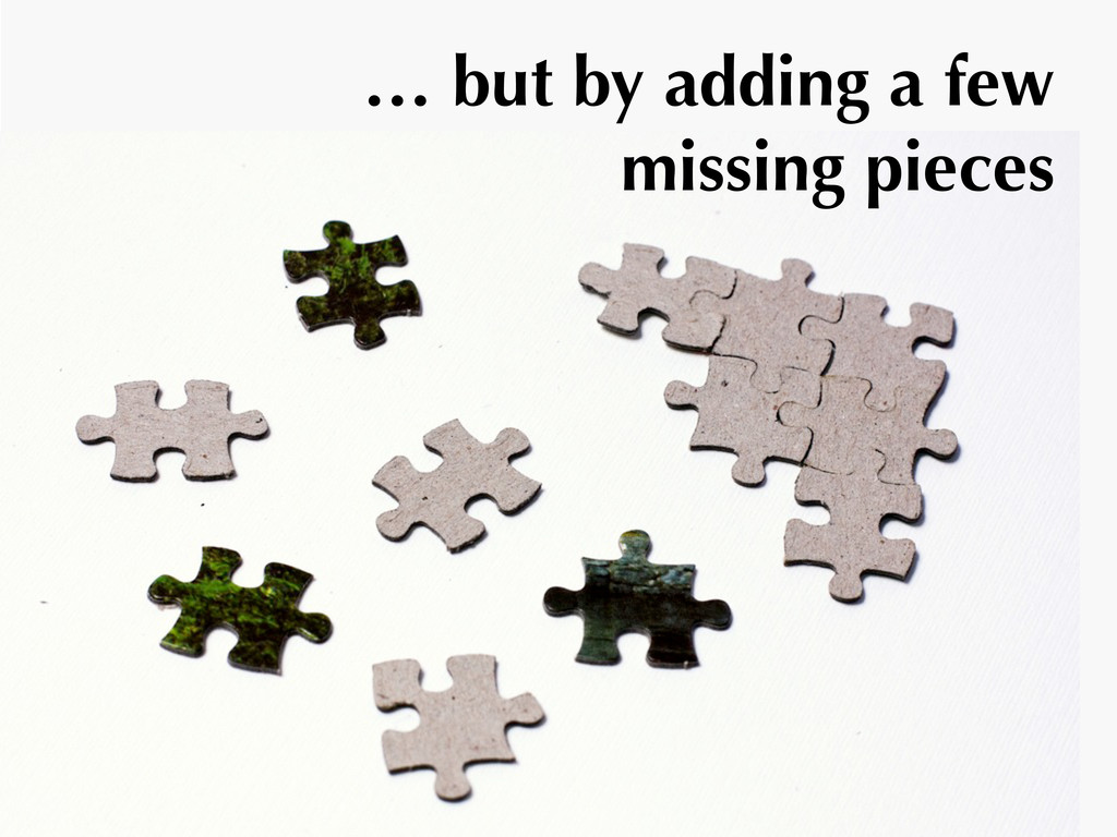 … but by adding a few missing pieces