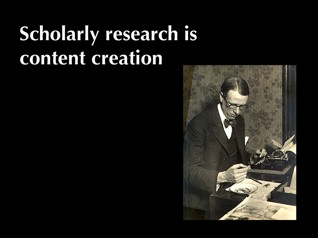 Scholarly research is content creation