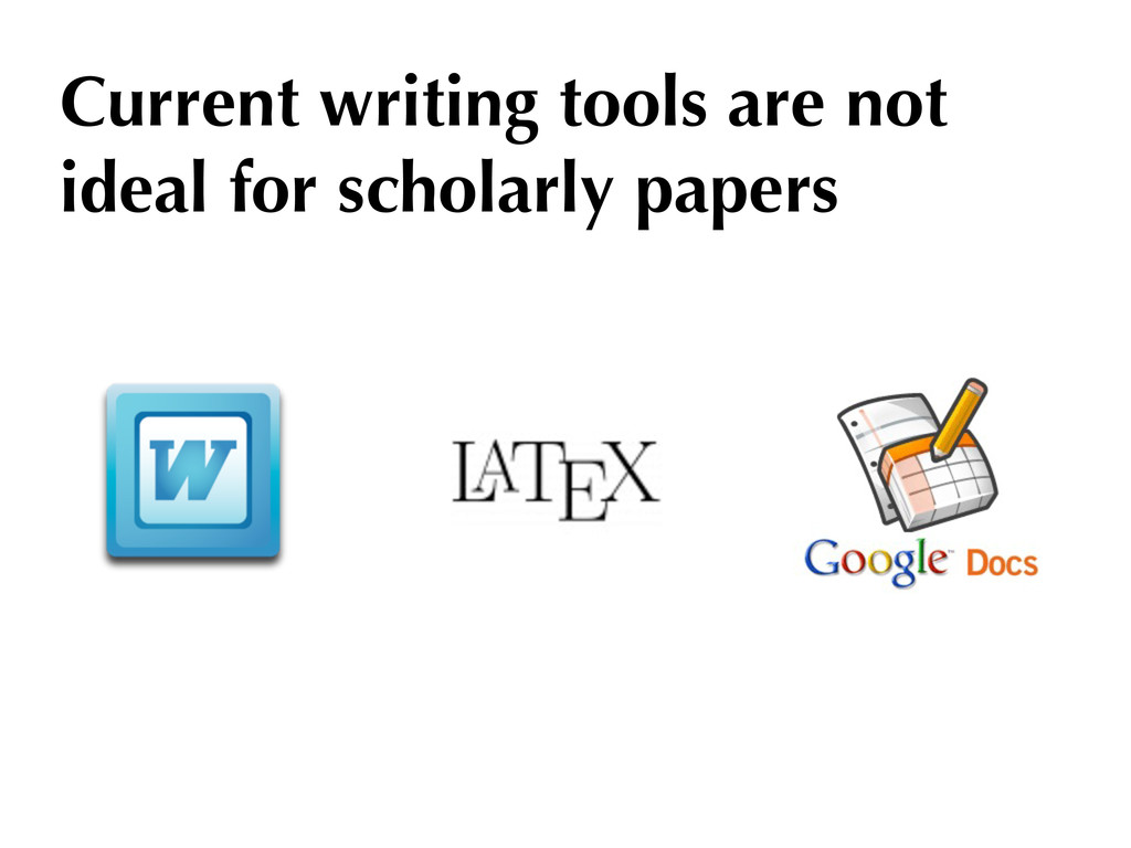 Current writing tools are not ideal for scholar...