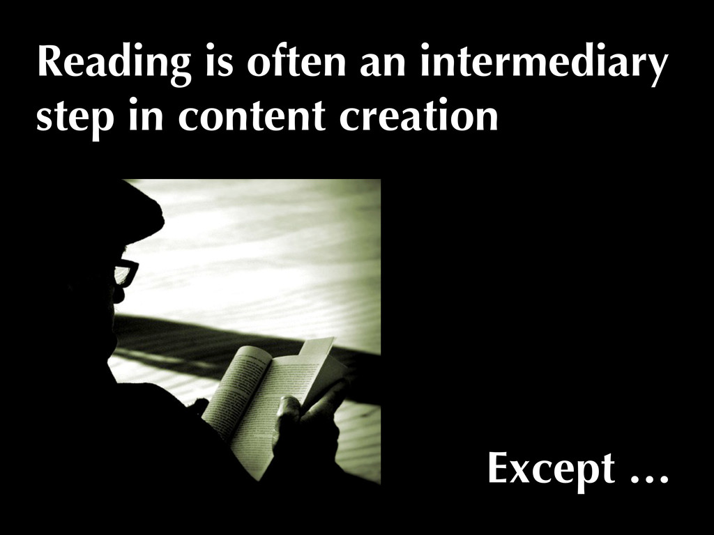 Reading is often an intermediary step in conten...