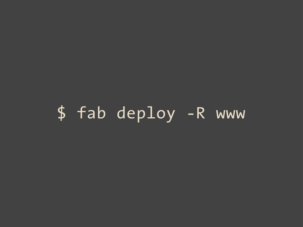 $ fab deploy -R www