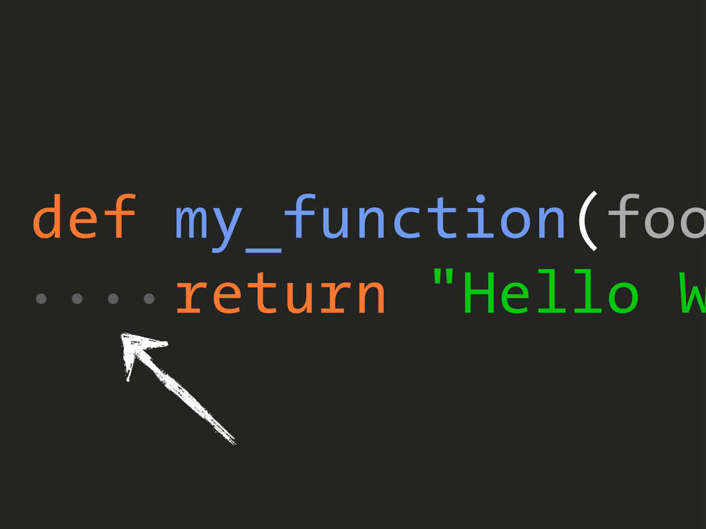 "def my_function(foo return ""Hello W ...."