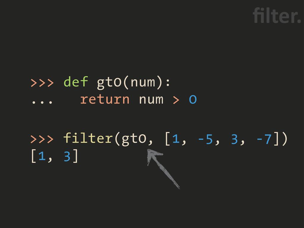 """>>> def gt0(num): ... return num > 0 ^""""/65+ >>>..."""