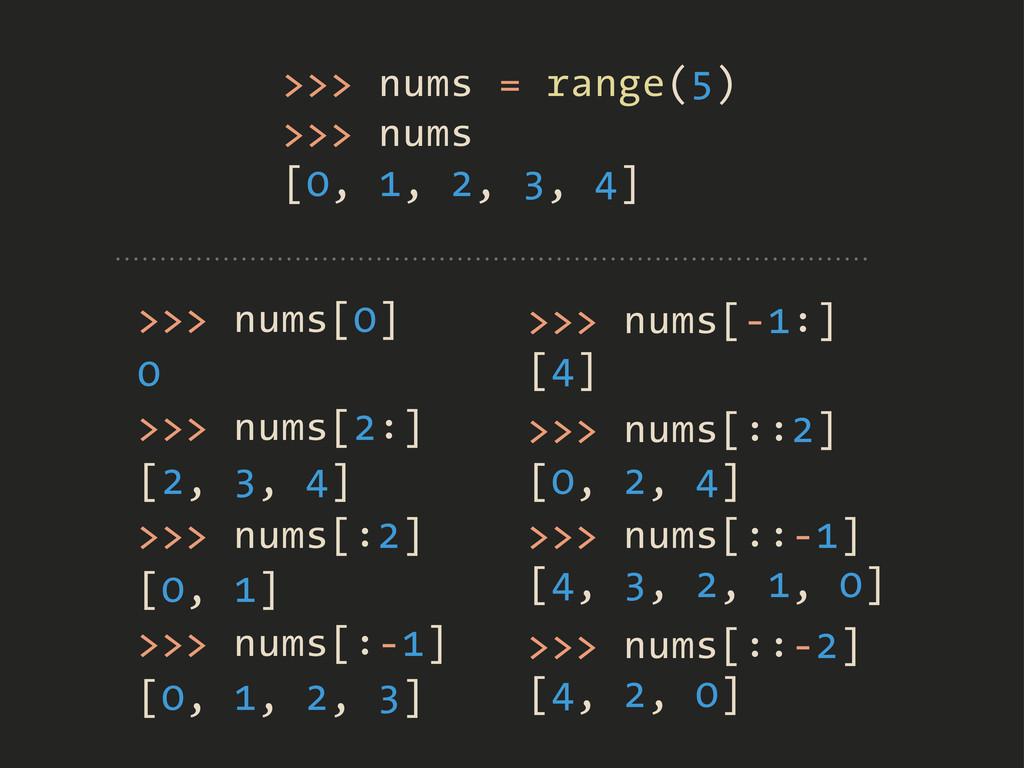 >>> nums[0] >>> nums = range(5) >>> nums [0, 1,...