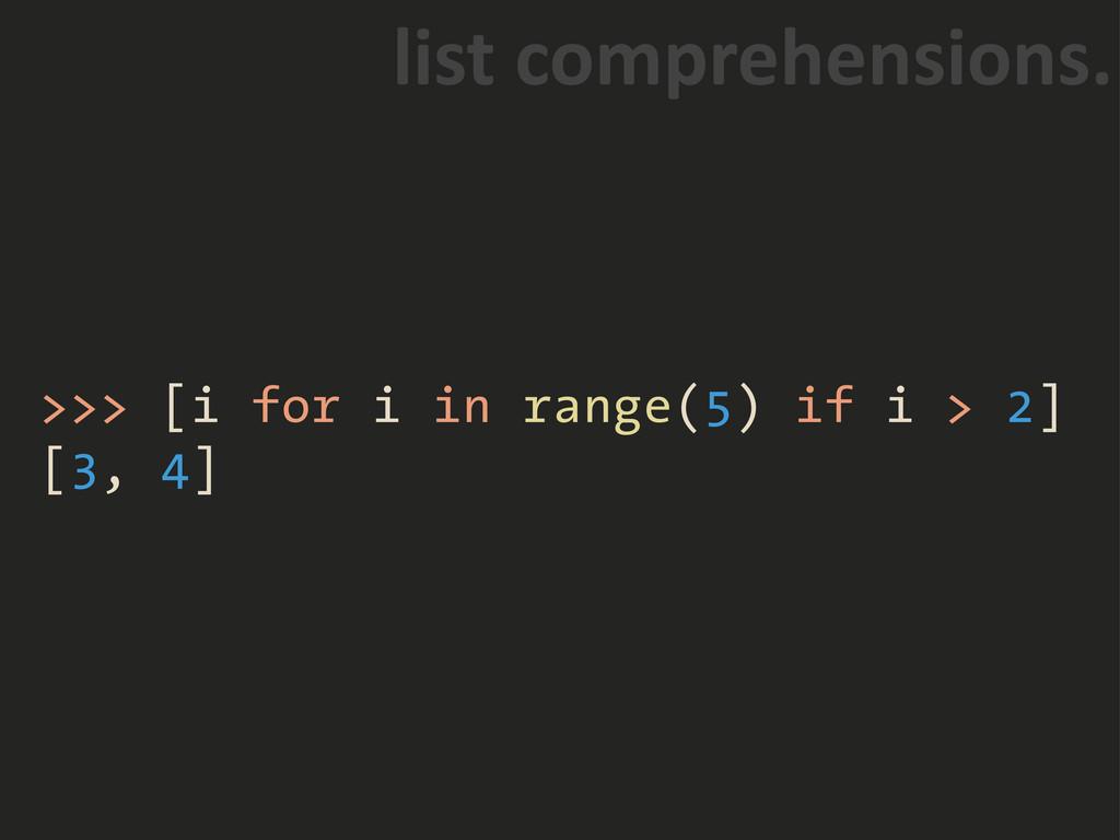 """>>> [i for i in range(5) if i > 2] [3, 4] """".&/'..."""