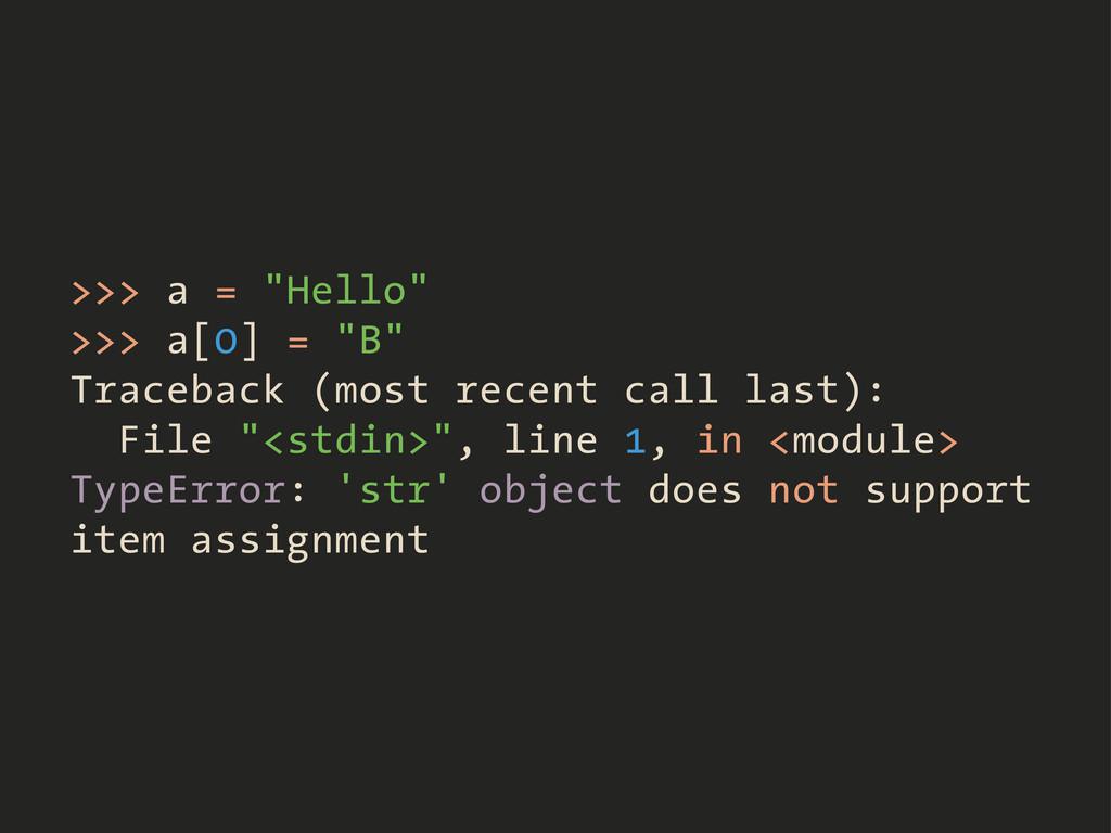 ">>> a = ""Hello"" >>> a[0] = ""B"" Traceback (most ..."