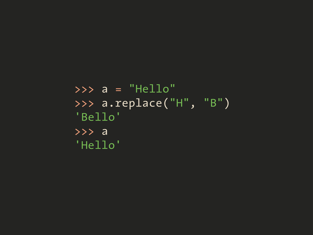 ">>> a = ""Hello"" >>> a.replace(""H"", ""B"") 'Bello'..."