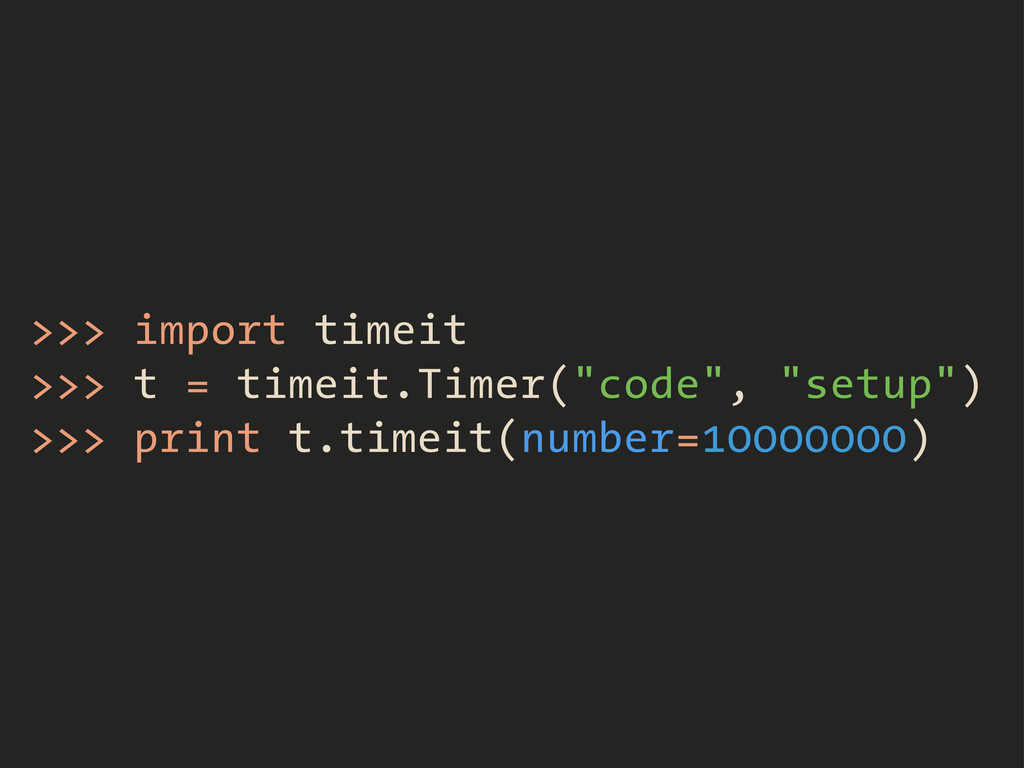 ">>> import timeit >>> t = timeit.Timer(""code"", ..."