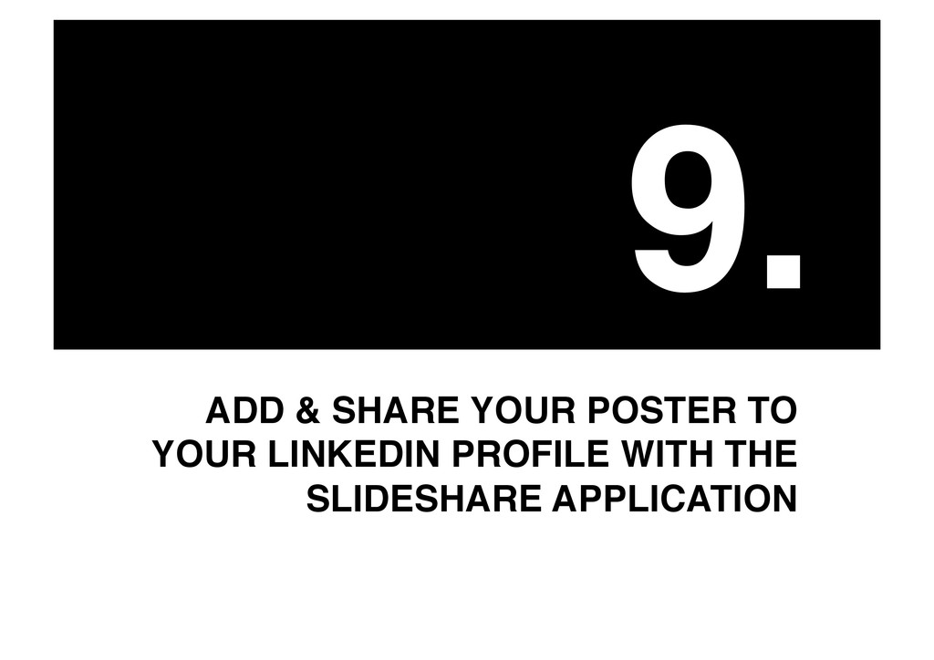 9.! ADD & SHARE YOUR POSTER TO YOUR LINKEDIN PR...