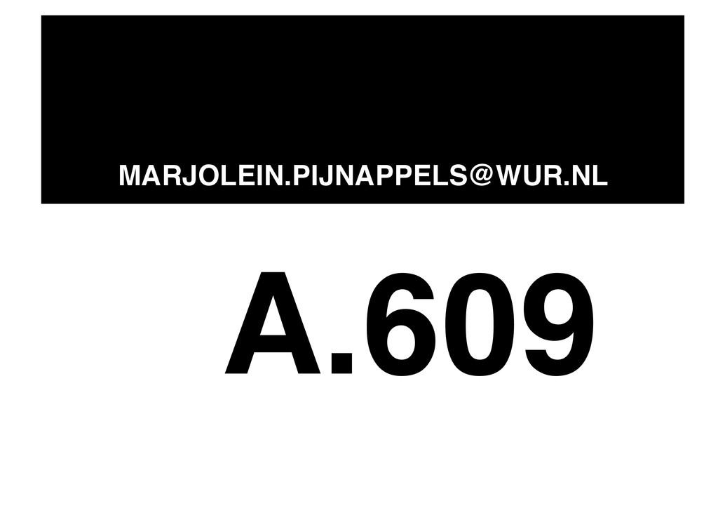 MARJOLEIN.PIJNAPPELS@WUR.NL! A.609!