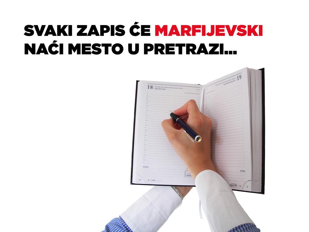 SVAKI ZAPIS ĆE MARFIJEVSKI NAĆI MESTO U PRETRAZ...
