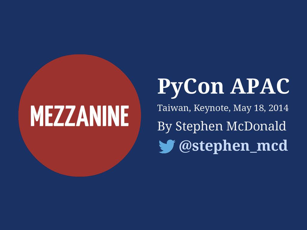 PyCon APAC Taiwan, Keynote, May 18, 2014 By Ste...