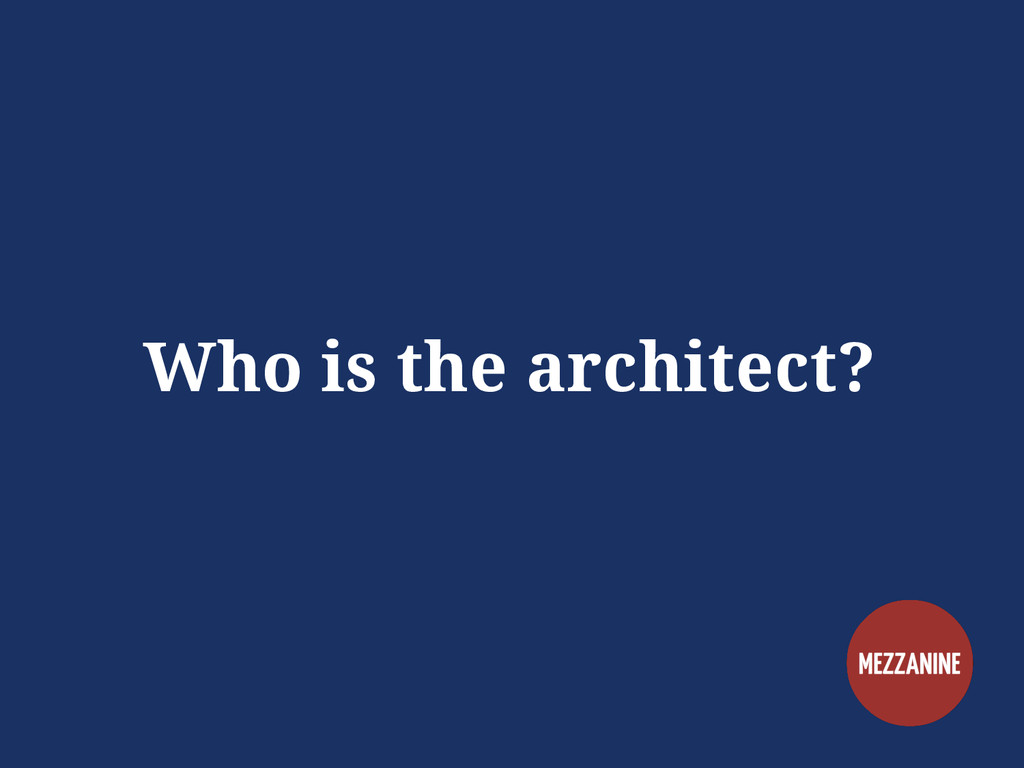 Who is the architect?