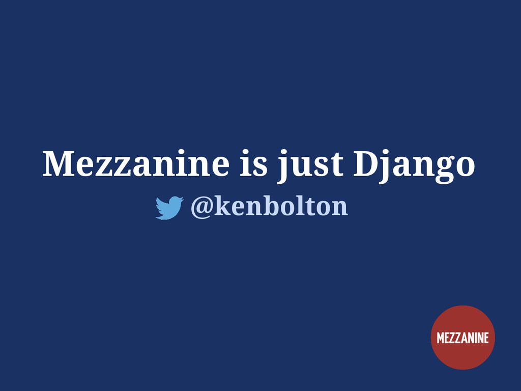 Mezzanine is just Django @kenbolton