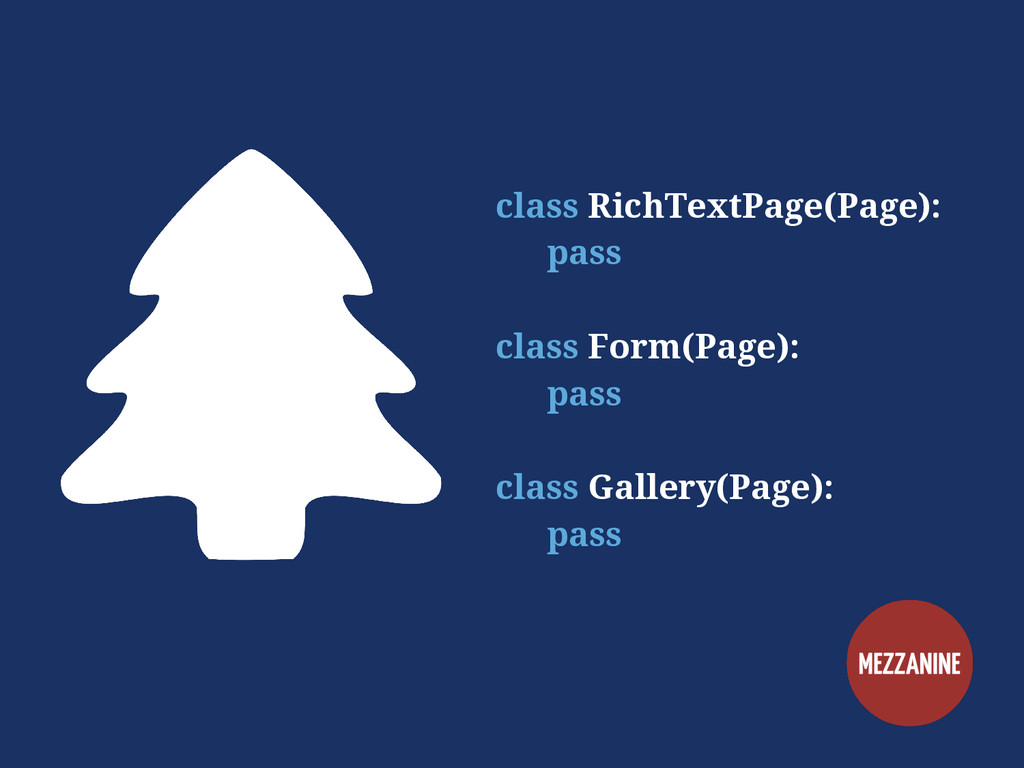 class RichTextPage(Page): pass class Form(Page)...