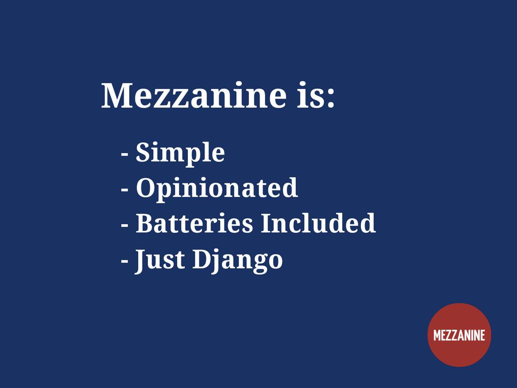 Mezzanine is: - Simple - Opinionated - Batterie...