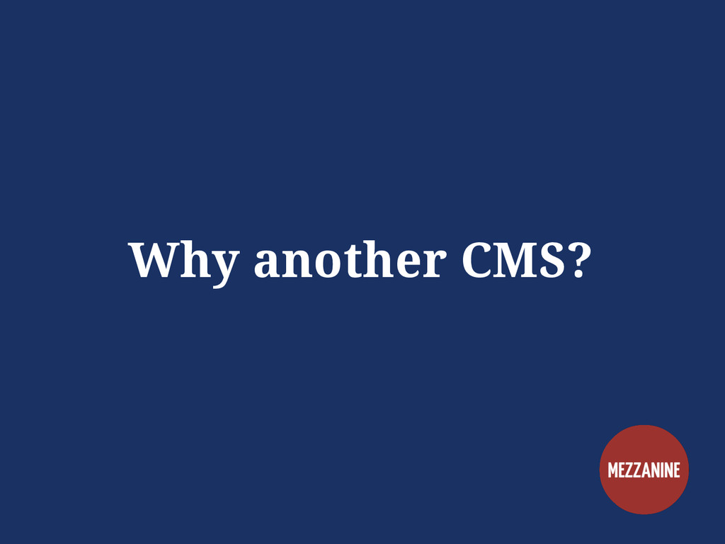 Why another CMS?