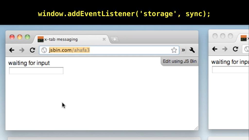 Events!!! window.addEventListener('storage', sy...