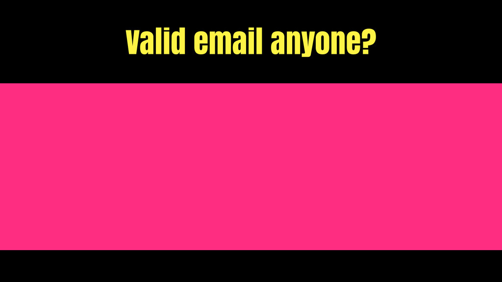 Valid email anyone?
