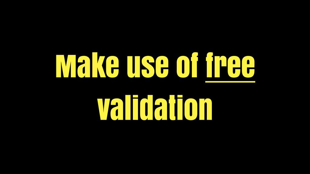 Make use of free validation