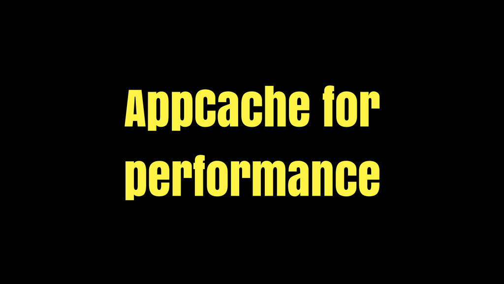 AppCache for performance