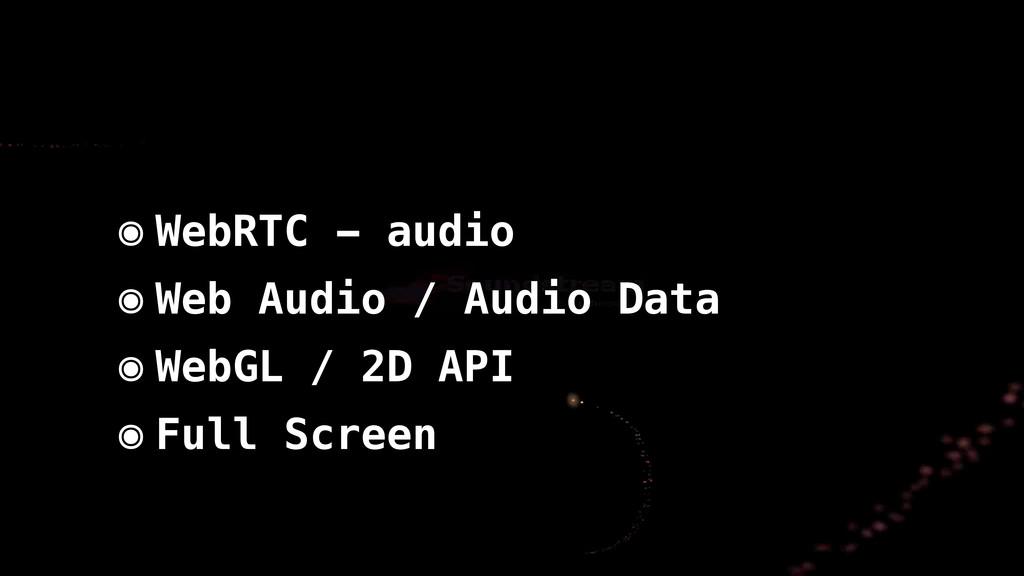 ๏ WebRTC - audio ๏ Web Audio / Audio Data ๏ Web...