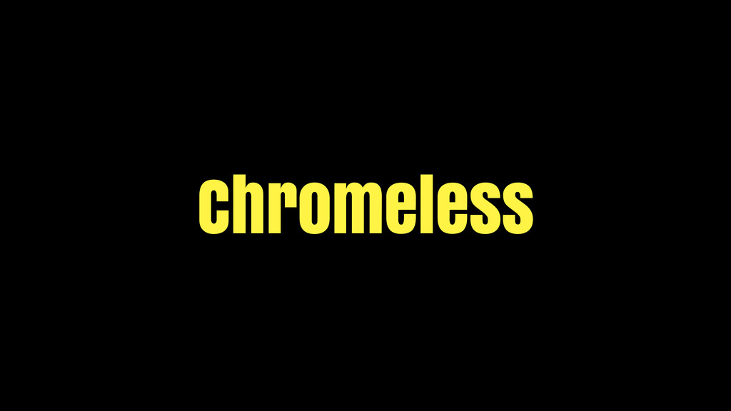 Chromeless