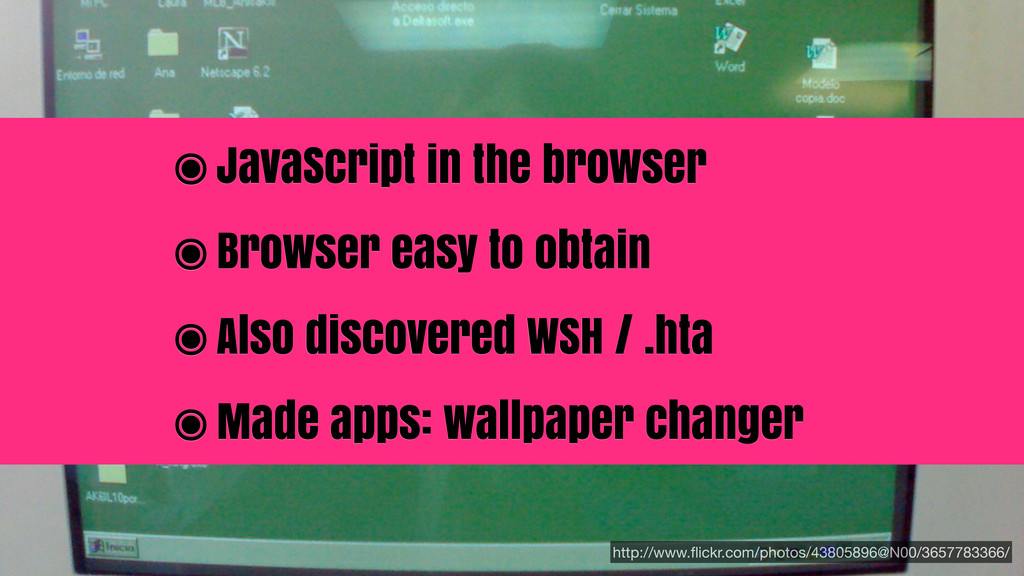 ๏JavaScript in the browser ๏Browser easy to obt...