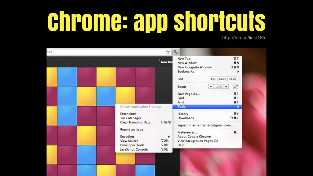 Chrome: app shortcuts http://rem.io/link/185