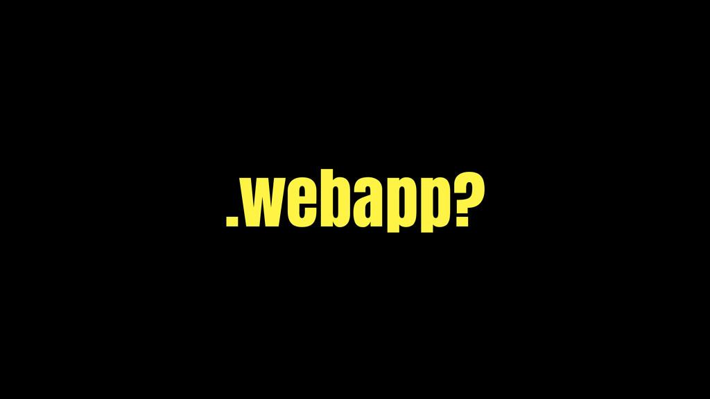 .webapp?