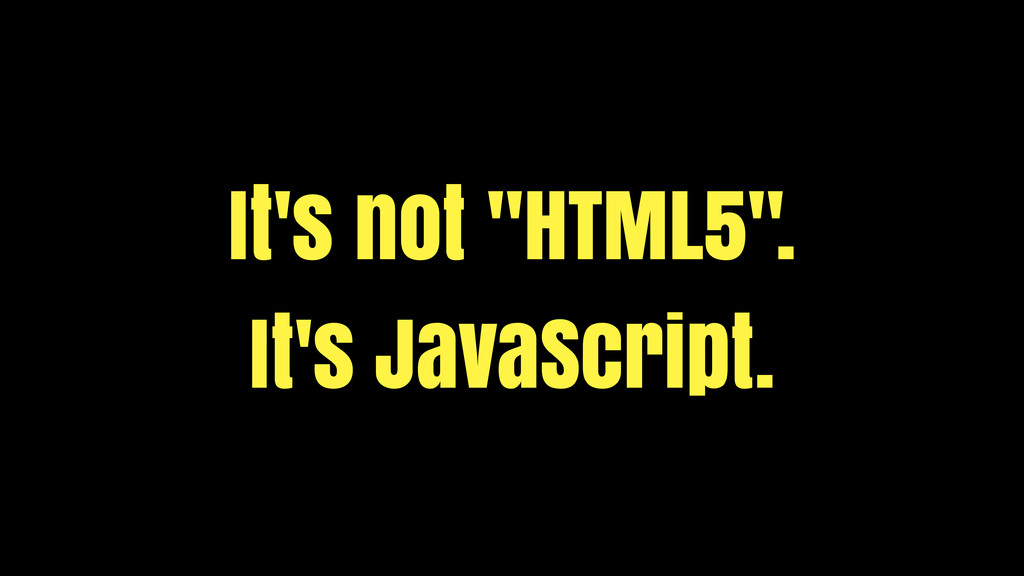 "It's not ""HTML5"". It's JavaScript."