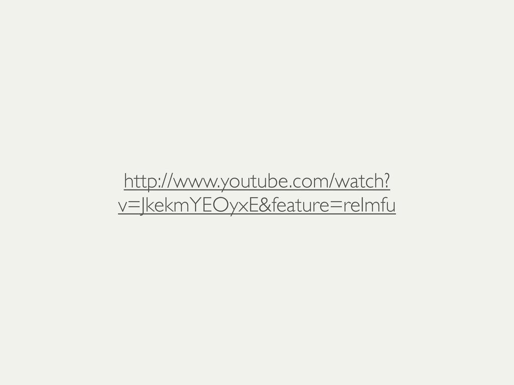 http://www.youtube.com/watch? v=JkekmYEOyxE&fea...