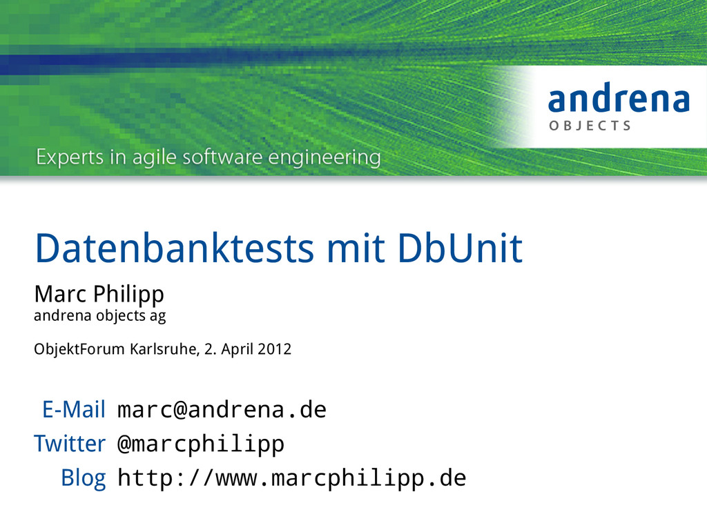 Datenbanktests mit DbUnit Marc Philipp andrena ...