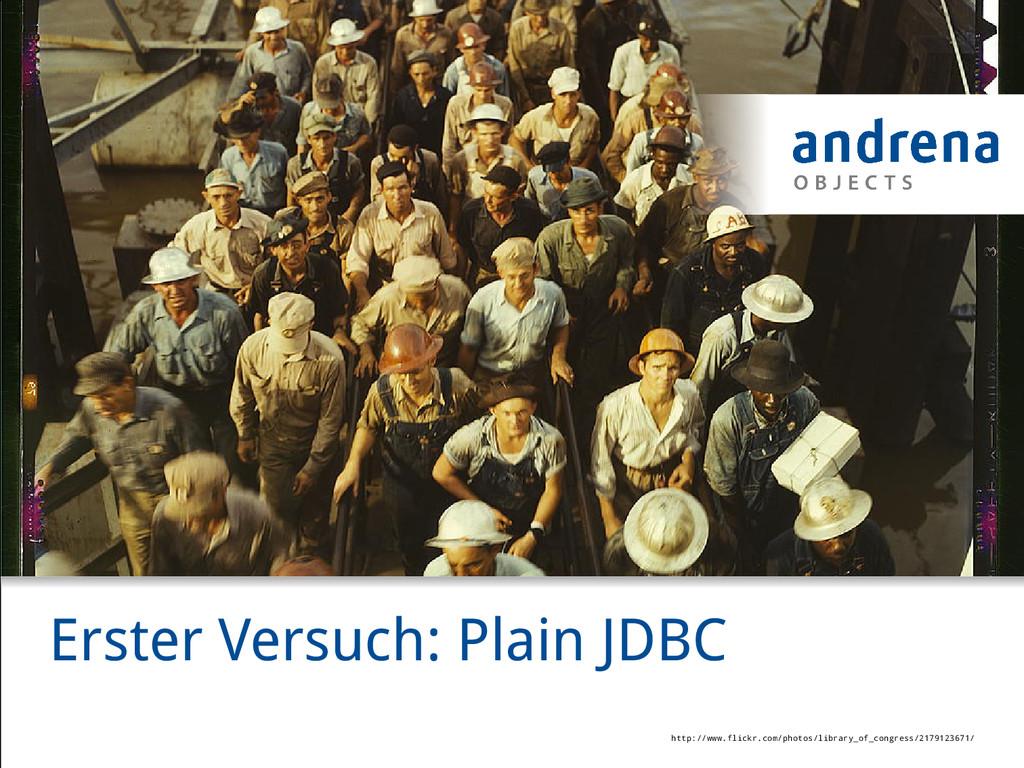 Erster Versuch: Plain JDBC http://www.flickr.co...