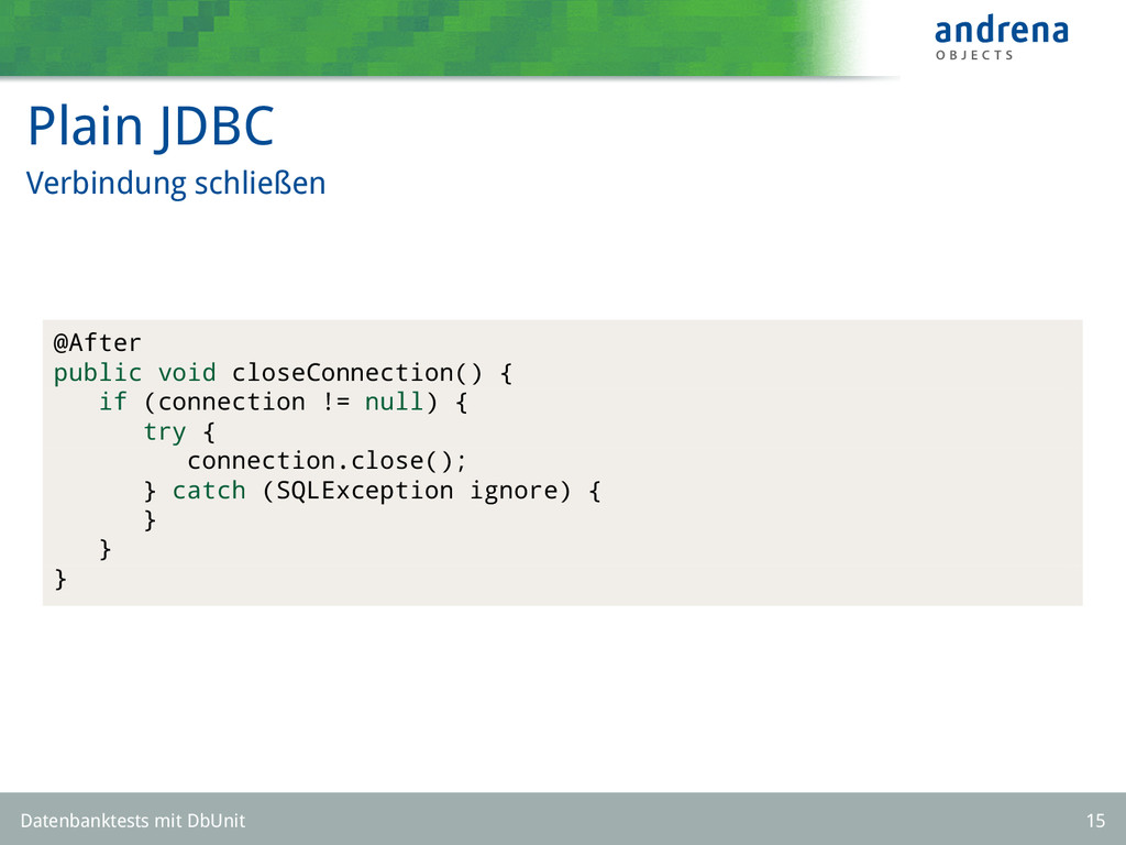 Plain JDBC Verbindung schließen @After public v...
