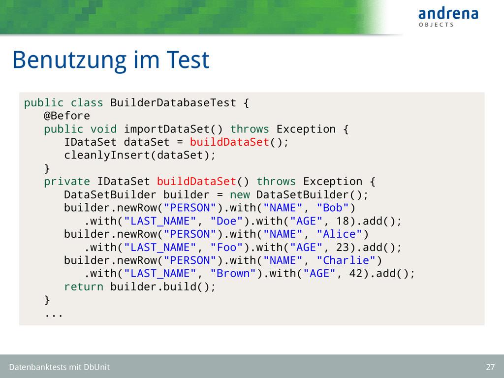 Benutzung im Test public class BuilderDatabaseT...