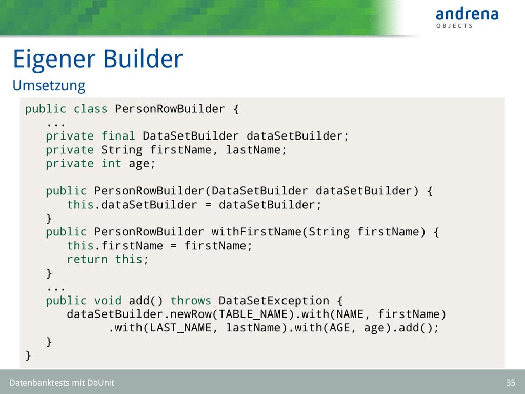 Eigener Builder Umsetzung public class PersonRo...