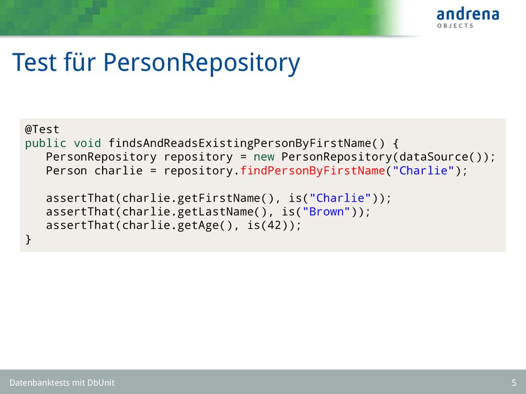 Test für PersonRepository @Test public void fin...