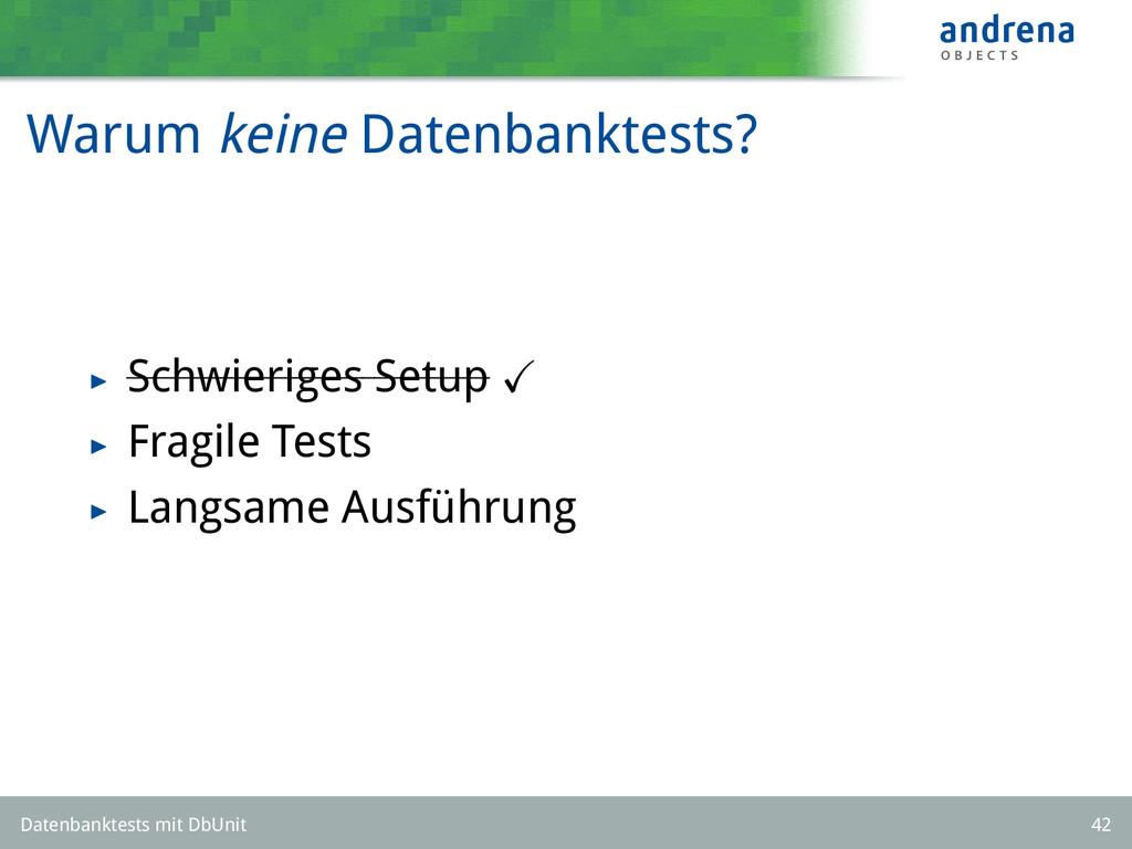 Warum keine Datenbanktests? Schwieriges Setup F...