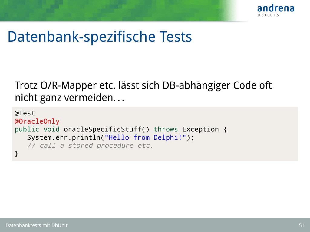 Datenbank-spezifische Tests Trotz O/R-Mapper etc...
