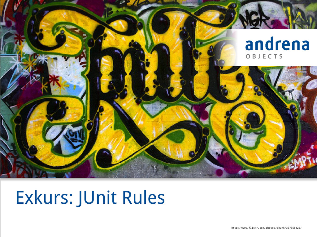Exkurs: JUnit Rules http://www.flickr.com/photo...