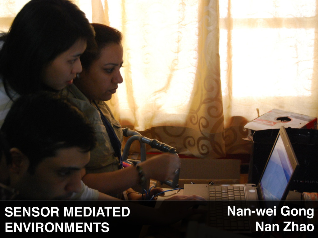 SENSOR MEDIATED ENVIRONMENTS Nan-wei Gong Nan Z...
