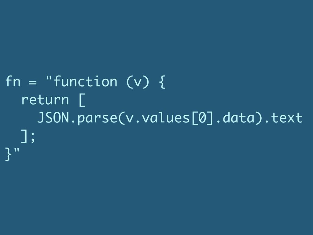 """fn = """"function (v) { return [ JSON.parse(v.valu..."""