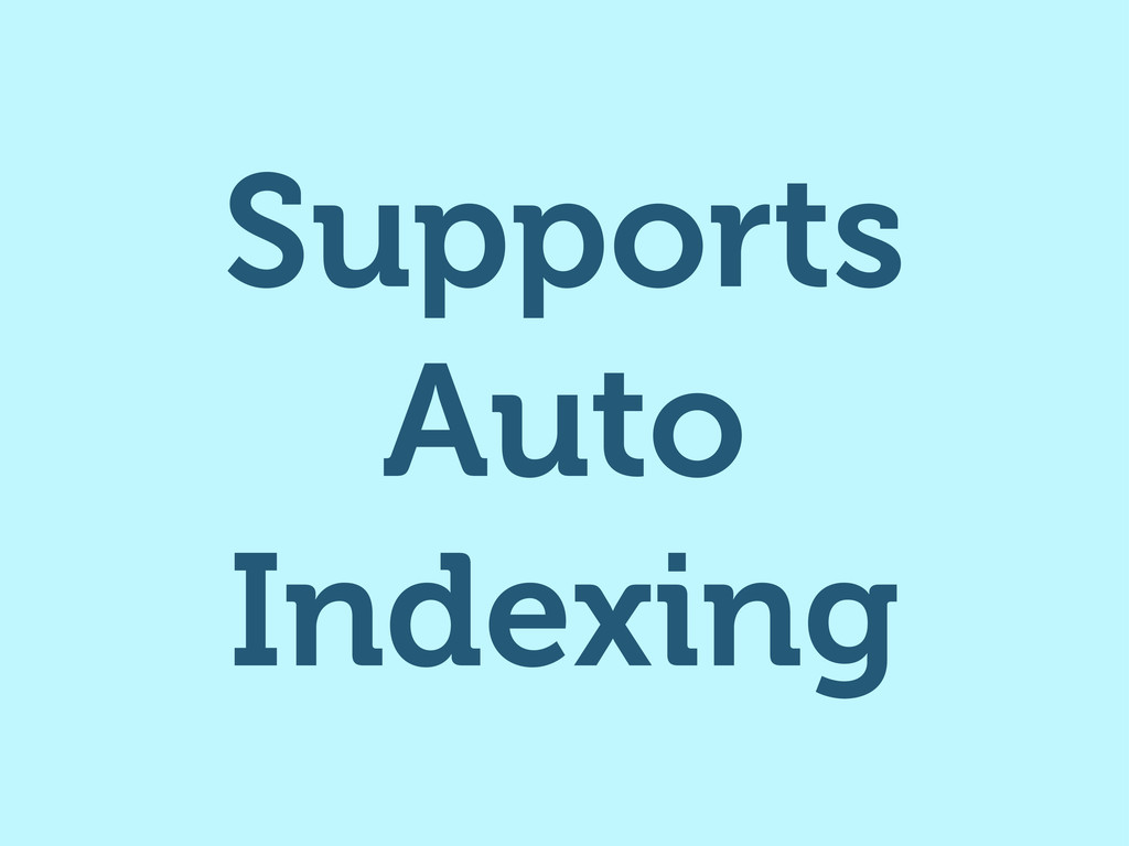 Supports Auto Indexing