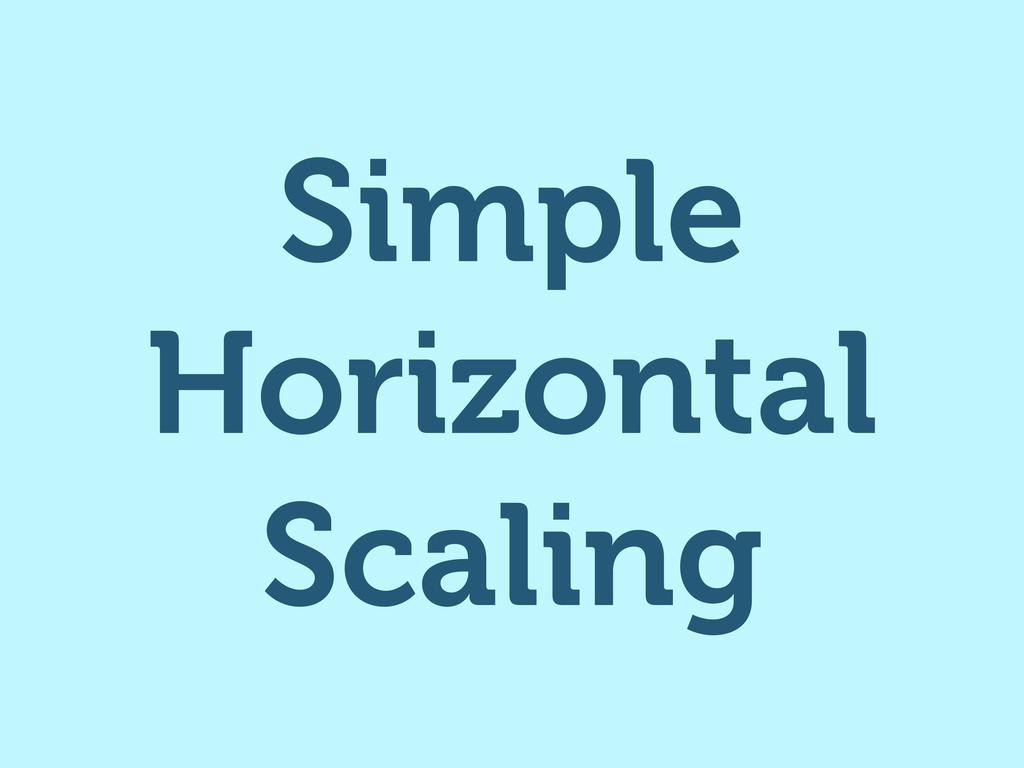 Simple Horizontal Scaling
