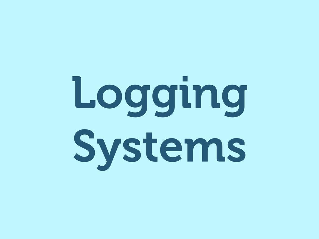Logging Systems