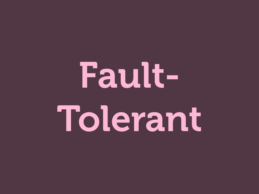 Fault- Tolerant