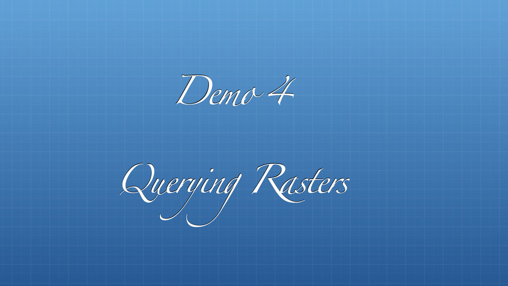 Demo 4 Querying Rasters