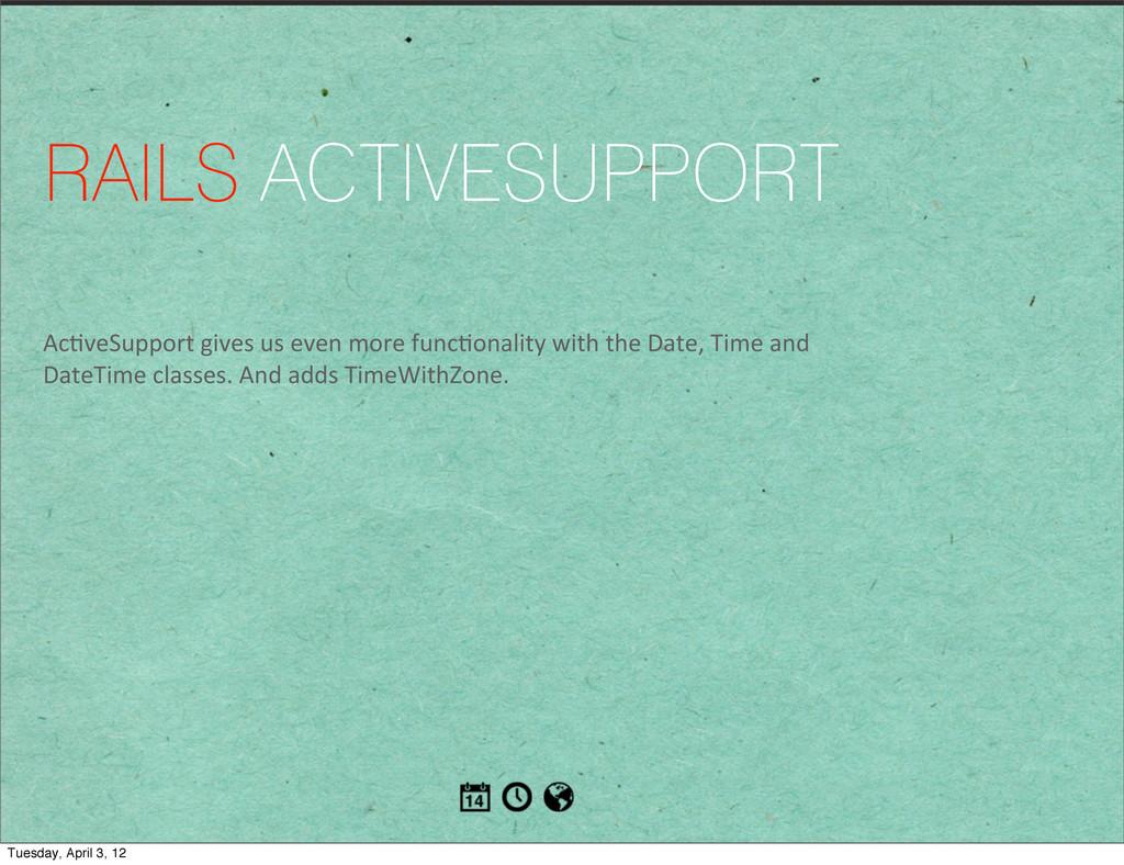 RAILS ACTIVESUPPORT Ac1veSupport gives us...