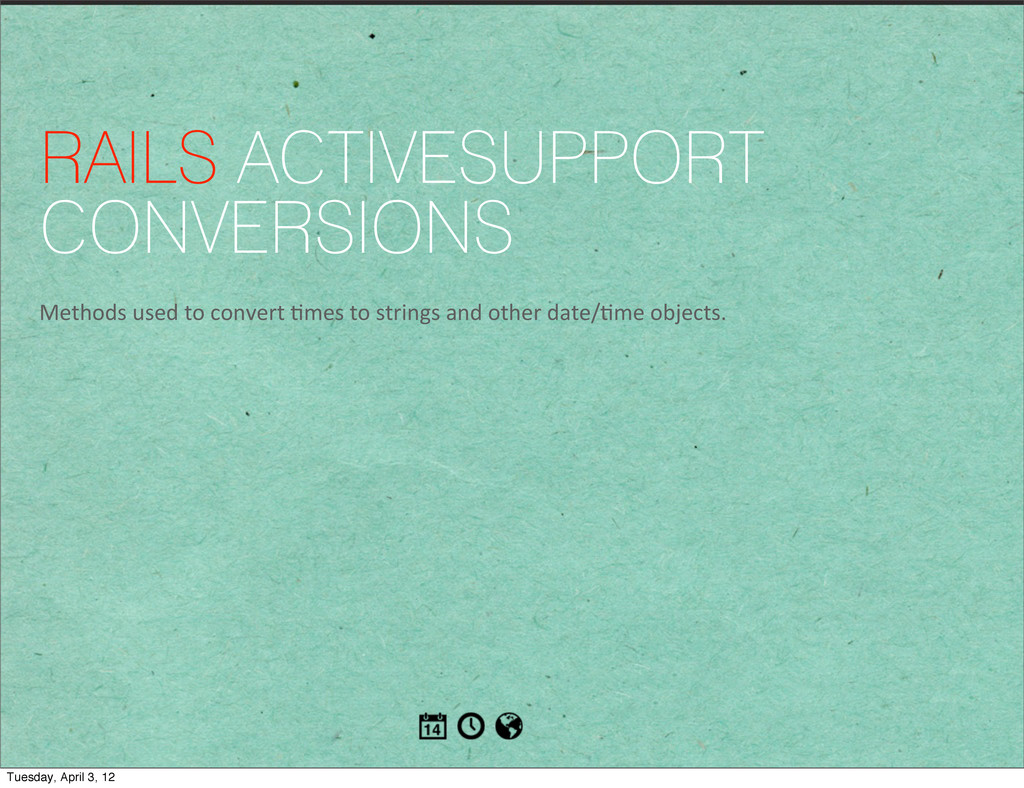 RAILS ACTIVESUPPORT CONVERSIONS Methods used...